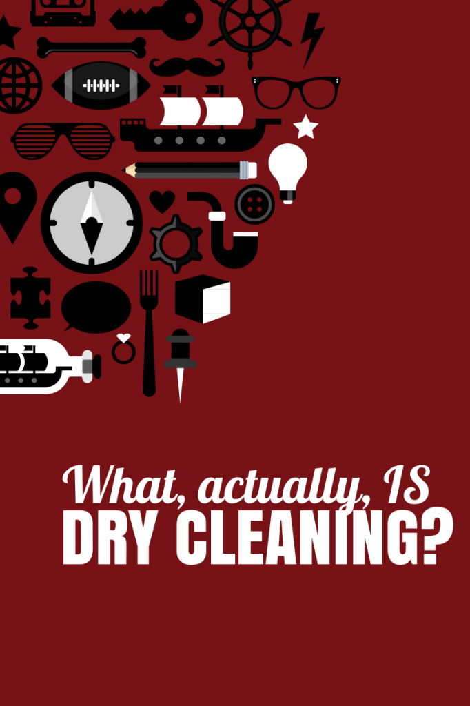 What, actually, IS dry cleaning?